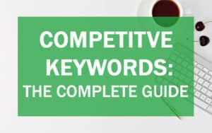 A complete guide to understand competitive keywords