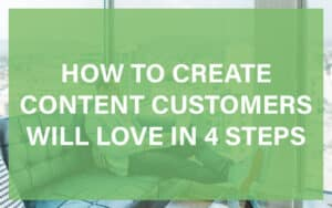 How to create content your customers will love featured