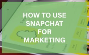 Snapchat for marketing featured image