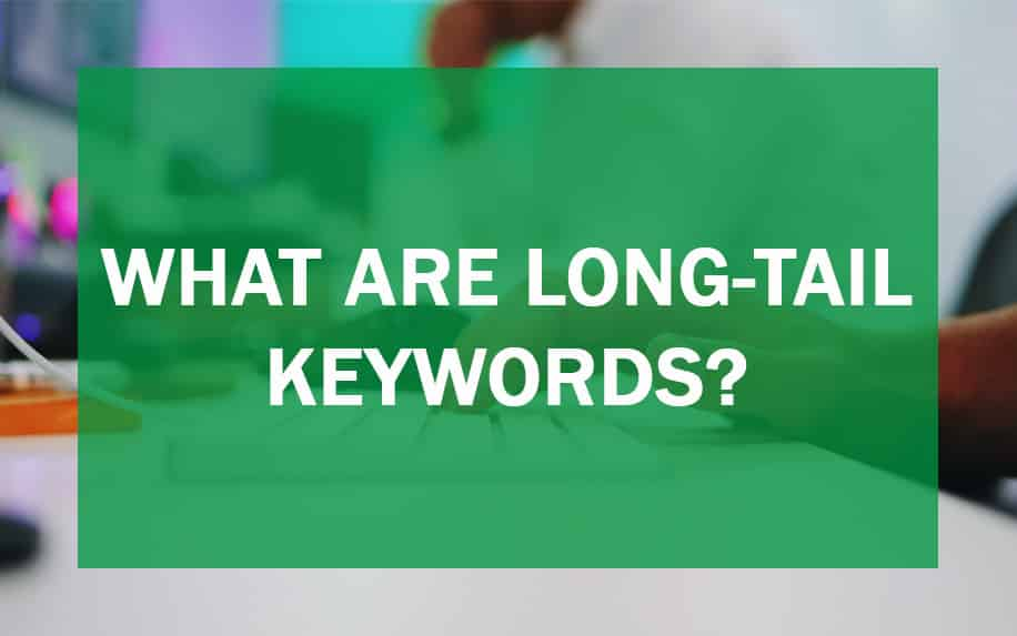 What are Long Tail Keywords? + 4 Amazing Tips to Use them 1