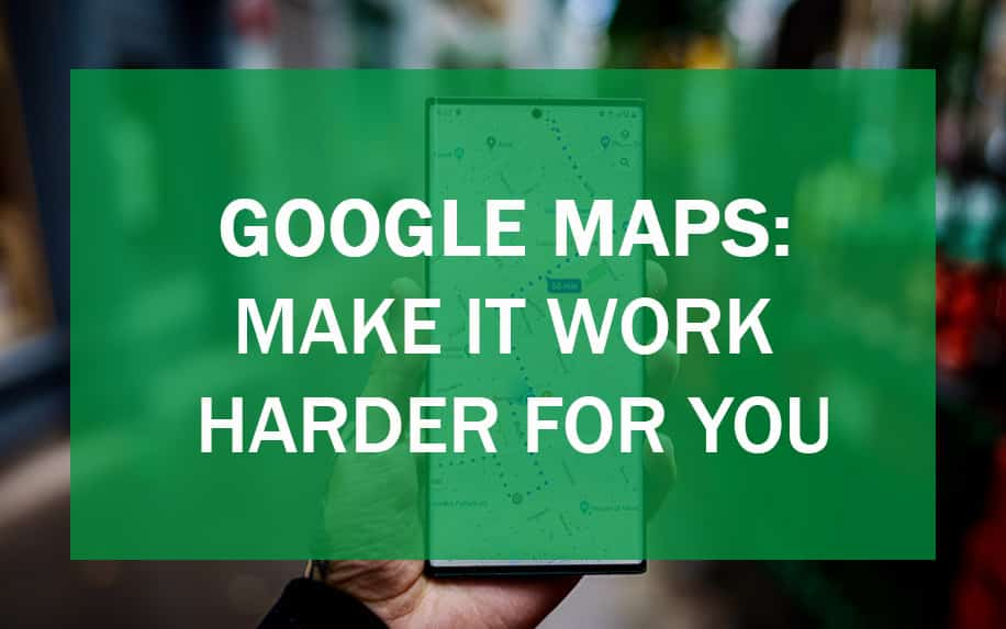 Featured image for Google maps: make it work harder for you article