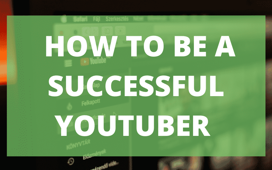 How to be a successful Youtuber