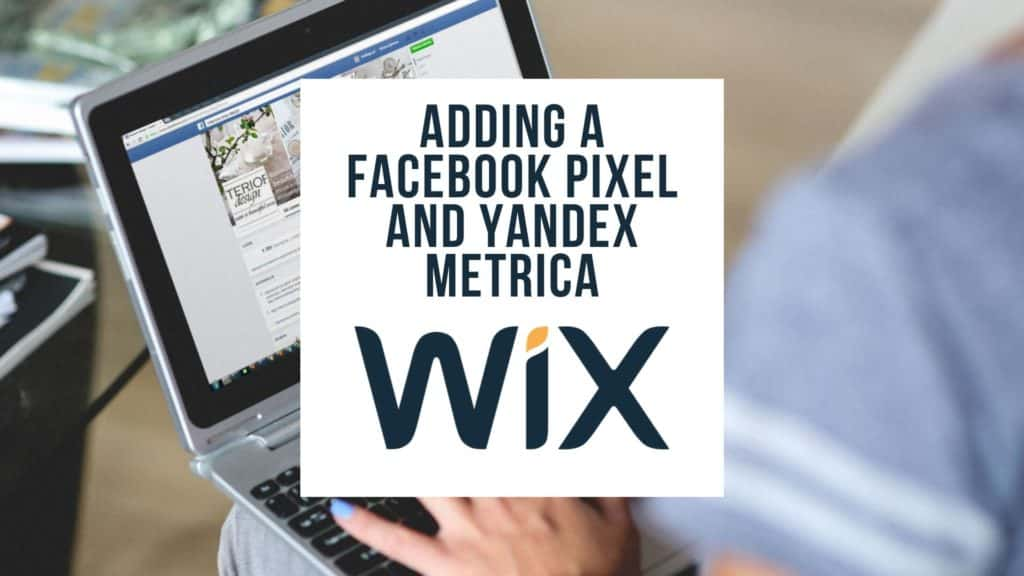 Adding a Facebook Pixel and Yandex Metrica Wix Website