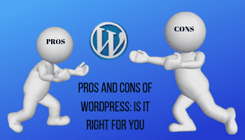 Pros and cons of WordPress: is it right for you