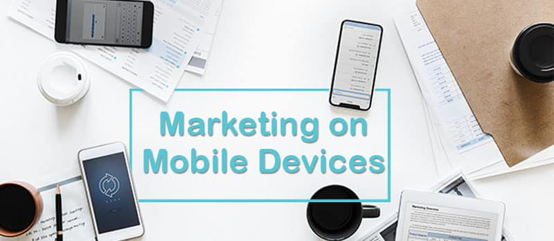 The Essentials of Marketing On Mobile Devices