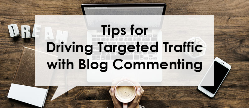 Tips for Driving Targeted Traffic with Blog Commenting