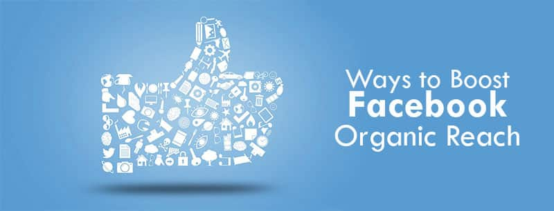 Ways to Boost Your Facebook Organic Reach