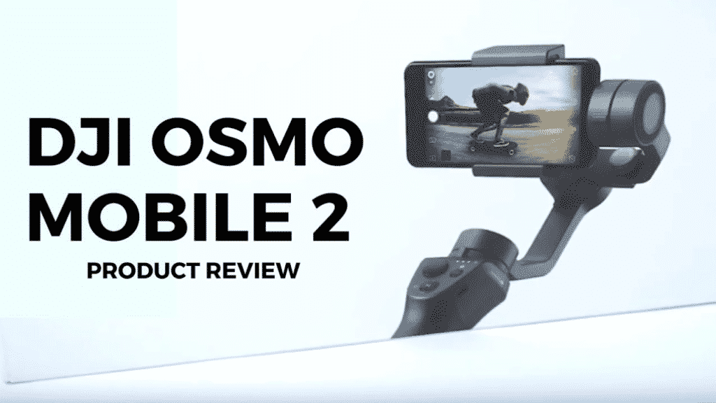 DJI Osmo Mobile 2 Product Review