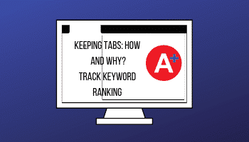 Keeping Tabs How and Why Track Keyword Ranking