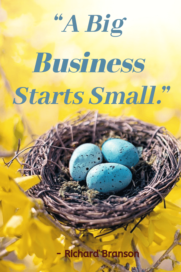 """A big business starts small."" - Richard Branson"