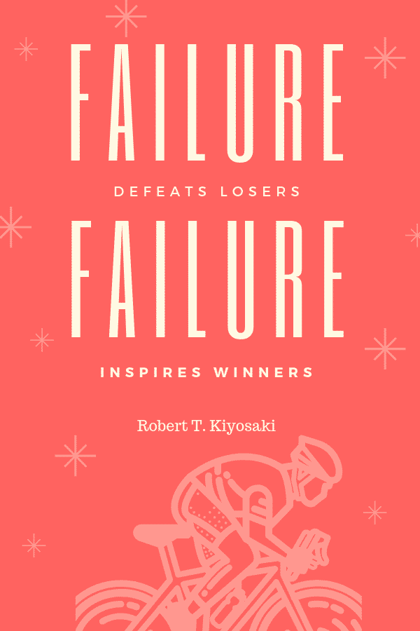 """Failure defeats losers, failure inspires winners."" - Robert T. Kiyosaki"