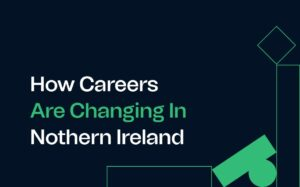 How careers are changing in Northern Ireland featured