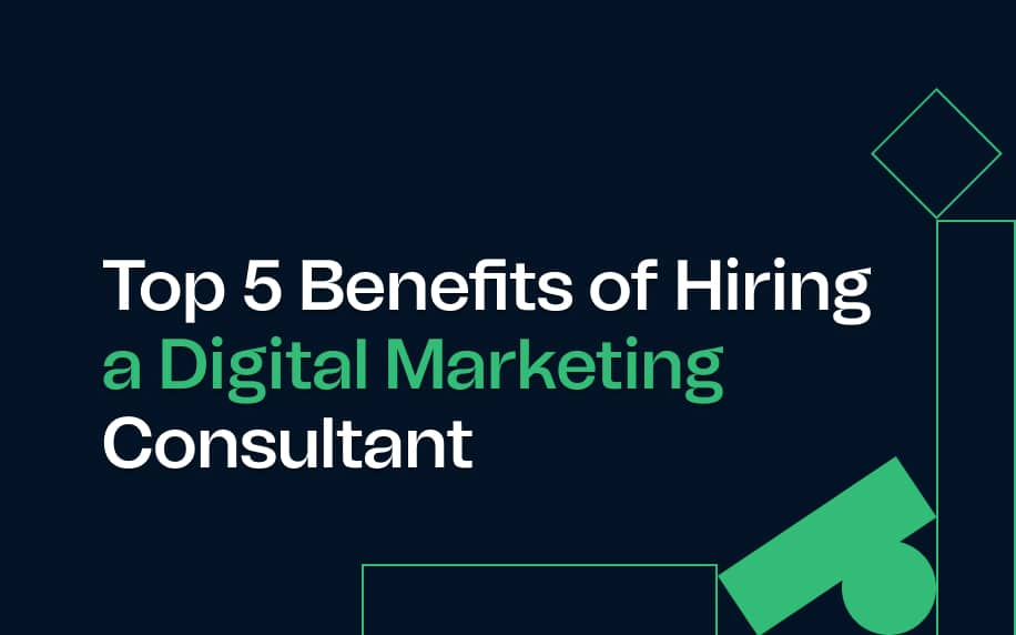top 5 benefits of hiring digital marketing consultant