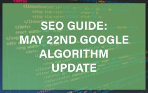 May 22nd Google Algorithm Update Featured Image