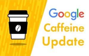 10 CAFFEINE Google Update Blog Image